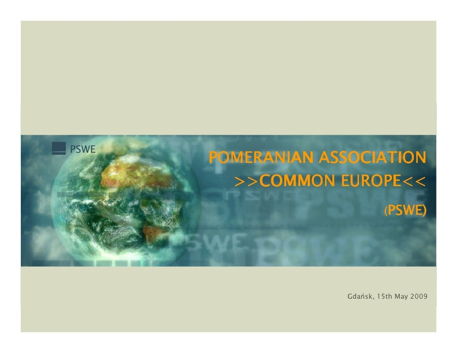 PSWE        POMERANIAN ASSOCIATION          >>COMMON EUROPE<<                               PSWE)                         ...