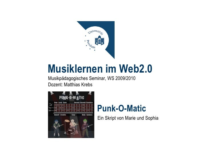 Musiklernen im Web2.0<br />Musikpädagogisches Seminar, WS 2009/2010<br />Dozent: Matthias Krebs<br />Punk-O-Matic<br />Ein...