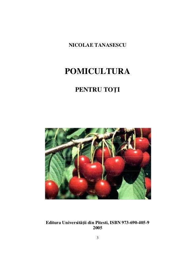 NICOLAE TANASESCU  POMICULTURA  PENTRU TOŢI  Editura Universităţii din Pitesti, ISBN 973-690-405-9  2005  3