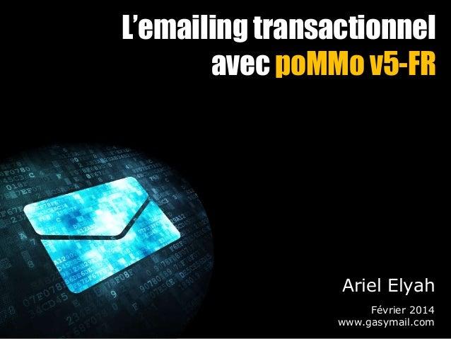 L'emailing transactionnel avec poMMo v5-FR  Ariel Elyah Février 2014 www.gasymail.com