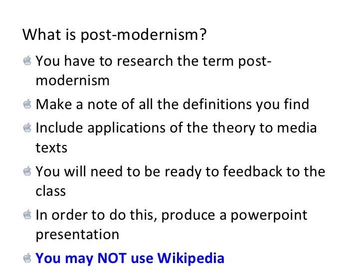What is post-modernism? <ul><li>You have to research the term post-modernism </li></ul><ul><li>Make a note of all the defi...