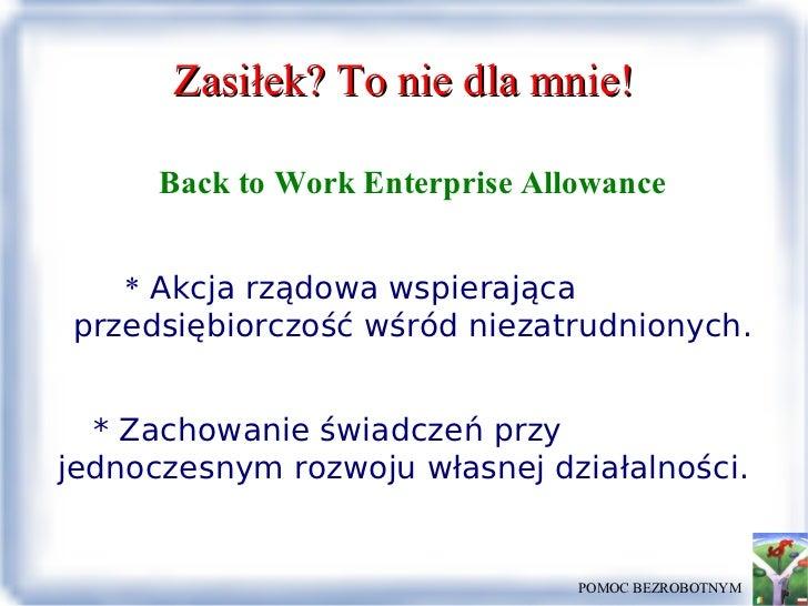 Zasiłek? To nie dla mnie! Back to Work Enterprise Allowance *  Akcja rządowa wspierająca przedsiębiorczość wśród niezatrud...