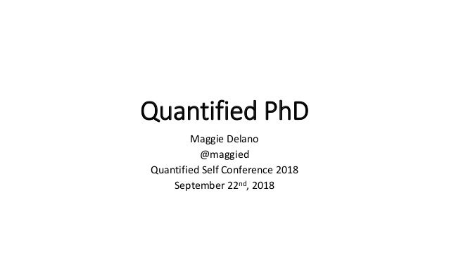 Quantified PhD Maggie Delano @maggied Quantified Self Conference 2018 September 22nd, 2018