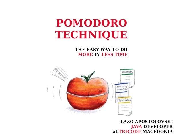POMODORO TECHNIQUE THE EASY WAY TO DO MORE IN LESS TIME LAZO APOSTOLOVSKI JAVA DEVELOPER at TRICODE MACEDONIA