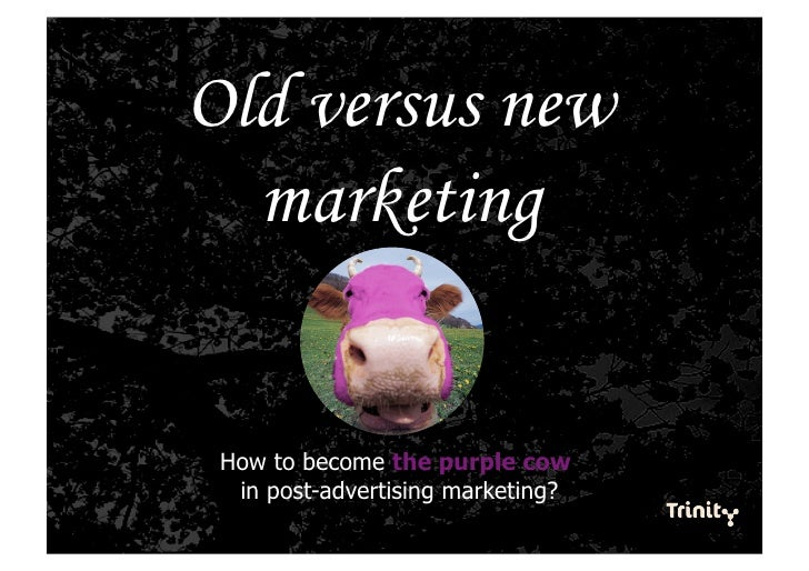 Old versus new   marketing    How to become the purple cow   in post-advertising marketing?