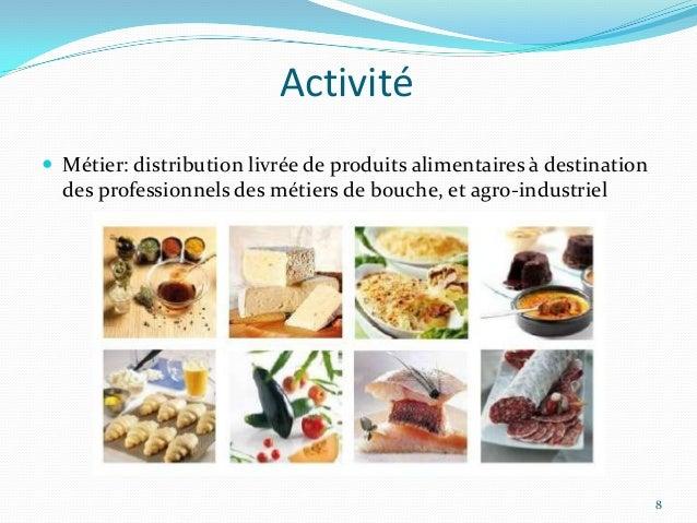 Activité Métier: distribution livrée de produits alimentaires à destination  des professionnels des métiers de bouche, et...