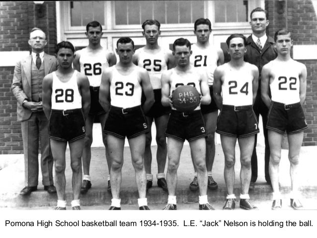 "Pomona High School basketball team 1934-1935. L.E. ""Jack"" Nelson is holding the ball."