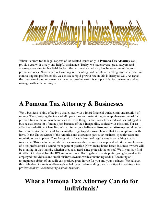 When it comes to the legal aspects of tax related issues only, a Pomona Tax Attorney can provide you with timely and helpf...
