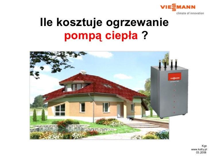 Kgn www.kotly.pl 03 .200 8   Ile kosztuje ogrzewanie  pompą ciepła  ?