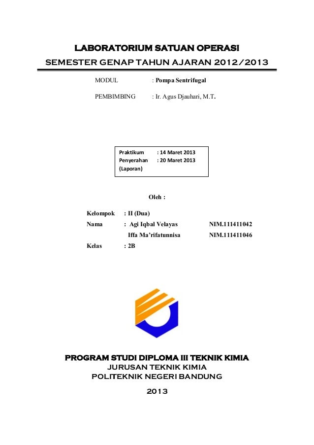 LABORATORIUM SATUAN OPERASISEMESTER GENAP TAHUN AJARAN 2012/2013MODUL : Pompa SentrifugalPEMBIMBING : Ir. Agus Djauhari, M...