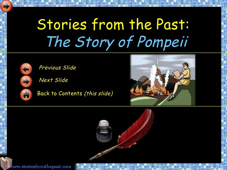 Stories from the Past: The Story of PompeiiPrevious SlideNext SlideBack to Contents (this slide)