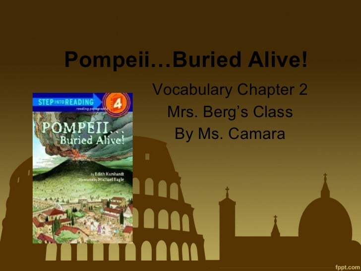 Pompeii…Buried Alive! Vocabulary Chapter 2 Mrs. Berg's Class By Ms. Camara
