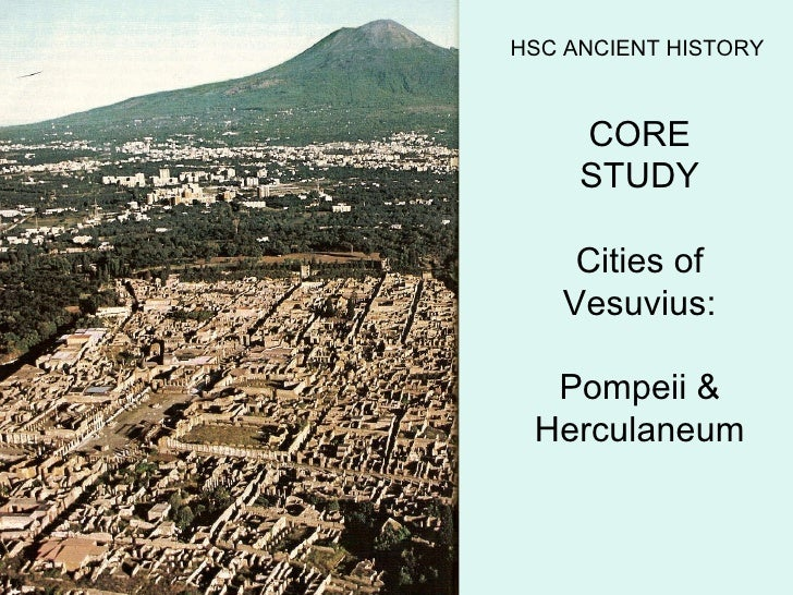 HSC ANCIENT HISTORY CORE STUDY Cities of Vesuvius: Pompeii & Herculaneum