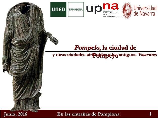 Junio, 2016Junio, 2016 En las entrañas de PamplonaEn las entrañas de Pamplona 11 PompeloPompelo, la ciudad de, la ciudad d...