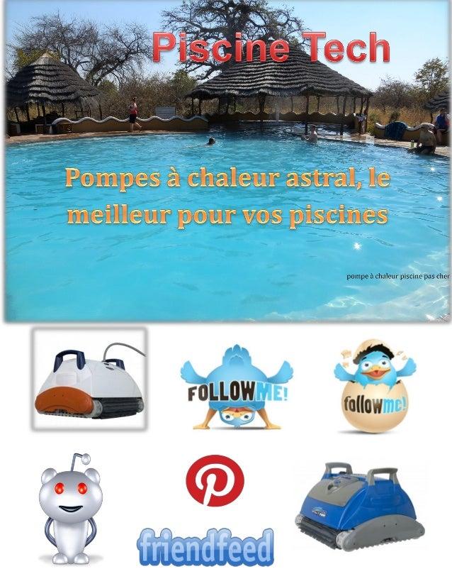 Si vous voulez profiter toute l'année de l'eau chaude dans votre piscine, la pompe à chaleur astral peut être une solution...