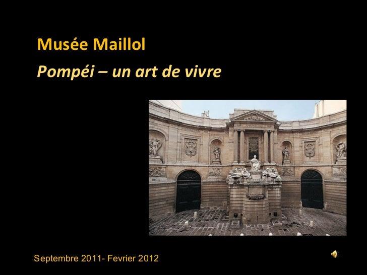 Septembre 2011- Fevrier 2012  Musée Maillol Pompéi – un art de vivre