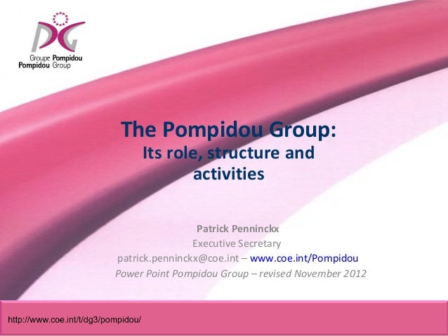The Pompidou Group:     Its role, structure and            activities                 Patrick Penninckx                Exe...