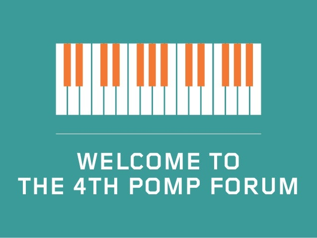 Welcome to the 4th POMP FORUM