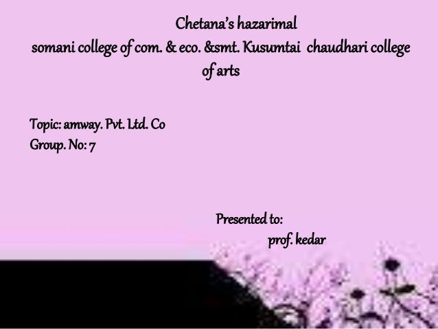 Chetana's hazarimal somani college of com. & eco. &smt. Kusumtai chaudhari college of arts Topic: amway. Pvt. Ltd. Co Grou...