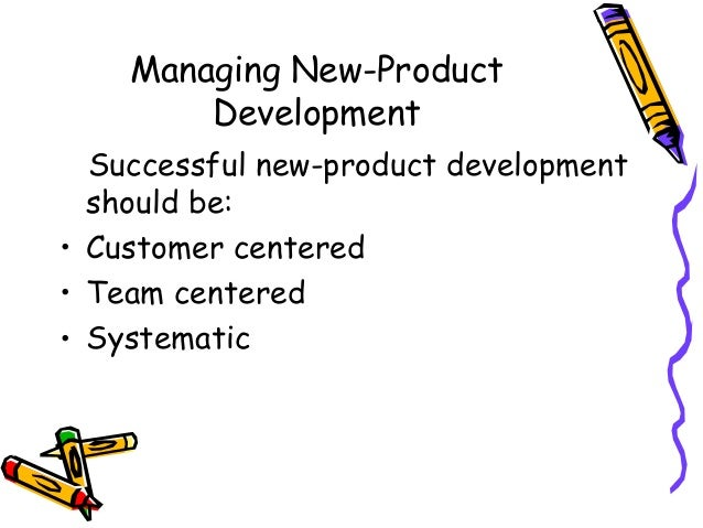 customer centered team based and systematic efforts in successful new product development In business and engineering, new product development (npd) covers the  complete process of  such projects typically use an integrated product team  approach  the concept adopted by ideo, a successful design and consulting  firm,  case is developed based on estimates of the total available market,  customer needs,.