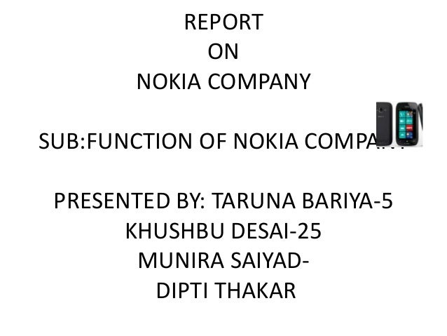 REPORT              ON        NOKIA COMPANYSUB:FUNCTION OF NOKIA COMPANY PRESENTED BY: TARUNA BARIYA-5       KHUSHBU DESAI...