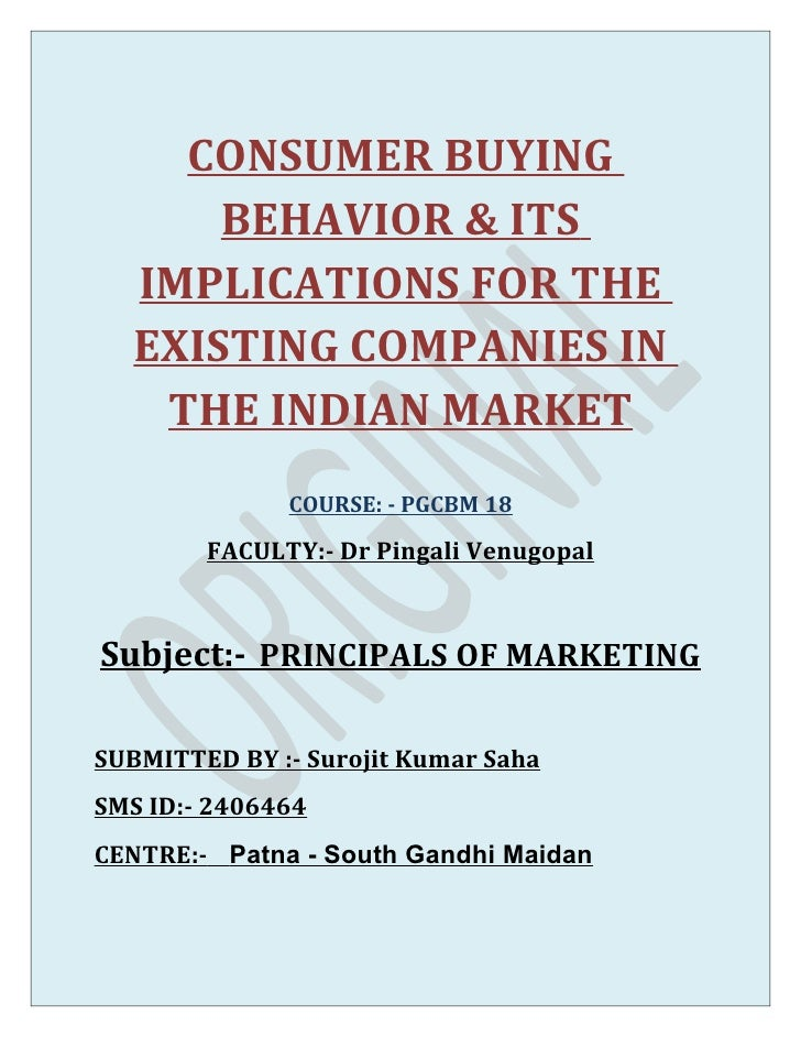 CONSUMER BUYING      BEHAVIOR & ITS  IMPLICATIONS FOR THE  EXISTING COMPANIES IN   THE INDIAN MARKET              COURSE: ...