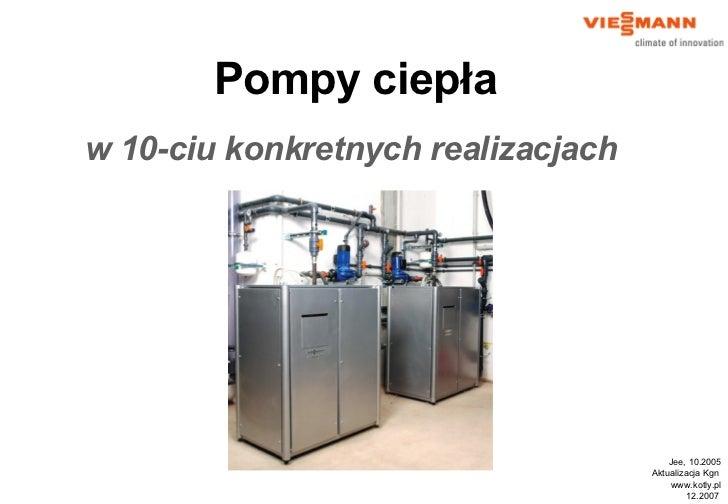 Jee, 10.2005 Aktualizacja  Kgn   www.kotly.pl 1 2 .2007  Pompy ciepła w 10-ciu konkretnych realizacjach