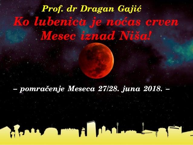 Ko lubenica je no}as crven Mesec iznad Ni{a! - pomra~enje Meseca 27/28. juna 2018. - Prof. dr Dragan Gaji}