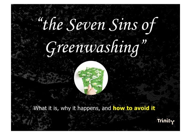 """the Seven Sins of  Greenwashing""   What it is, why it happens, and how to avoid it"