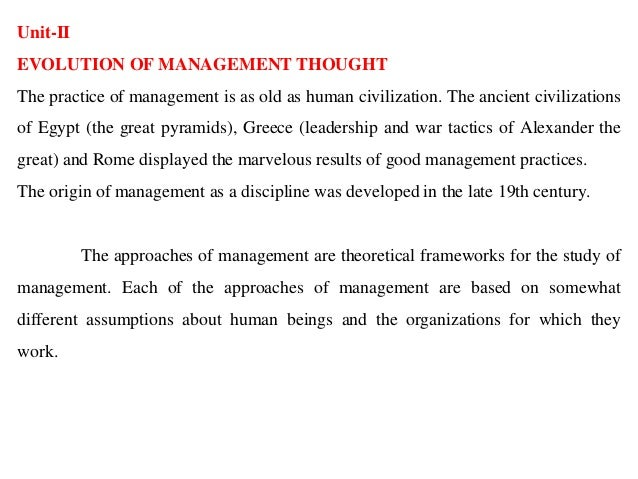 Unit-II EVOLUTION OF MANAGEMENT THOUGHT The practice of management is as old as human civilization. The ancient civilizati...