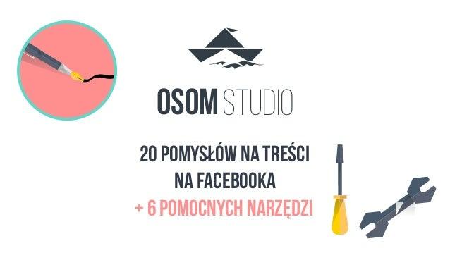 STUDIOOSOM 20 pomysłów na treści na FacebookA + 6 pomocnych narzędzi