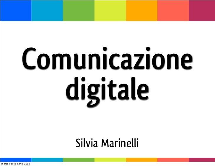 Comunicazione                     digitale                            Silvia Marinelli mercoledì 15 aprile 2009