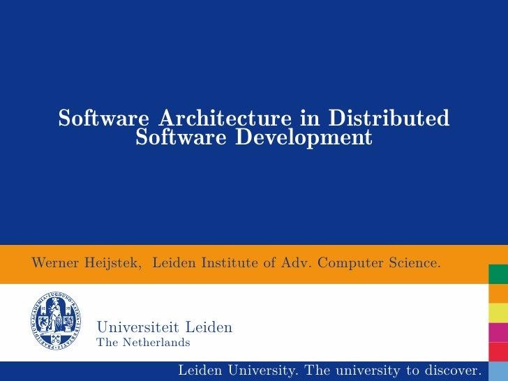 Software Architecture in Distributed          Software DevelopmentWerner Heijstek, Leiden Institute of Adv. Computer Scien...