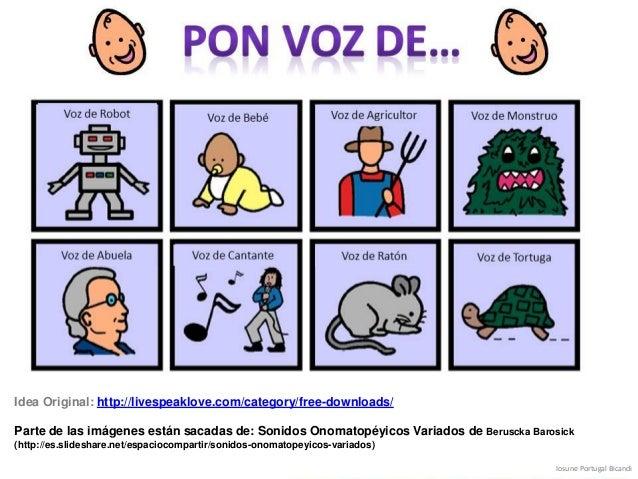 Idea Original: http://livespeaklove.com/category/free-downloads/ Parte de las imágenes están sacadas de: Sonidos Onomatopé...