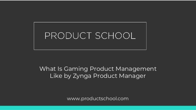 What Is Gaming Product Management Like by Zynga Product Manager www.productschool.com