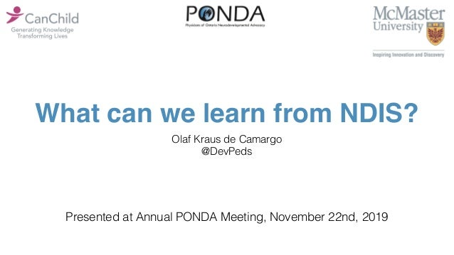What can we learn from NDIS? Olaf Kraus de Camargo @DevPeds Presented at Annual PONDA Meeting, November 22nd, 2019