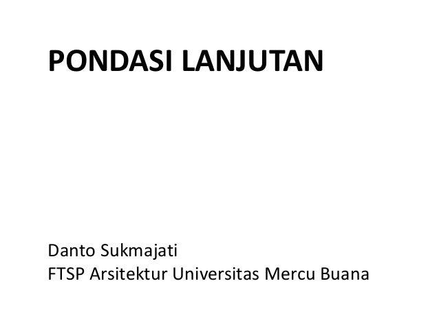PONDASI LANJUTAN Danto Sukmajati FTSP Arsitektur Universitas Mercu Buana