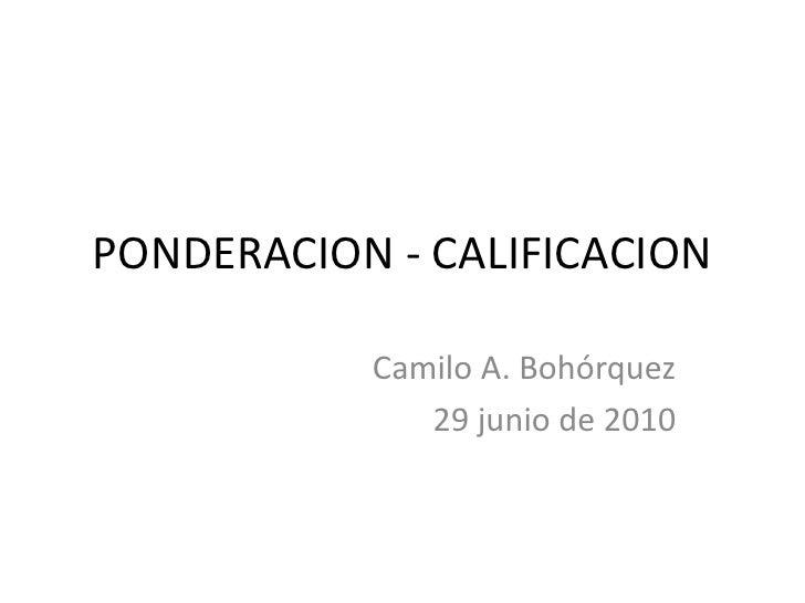 PONDERACION - CALIFICACION<br />Camilo A. Bohórquez<br />29 junio de 2010<br />