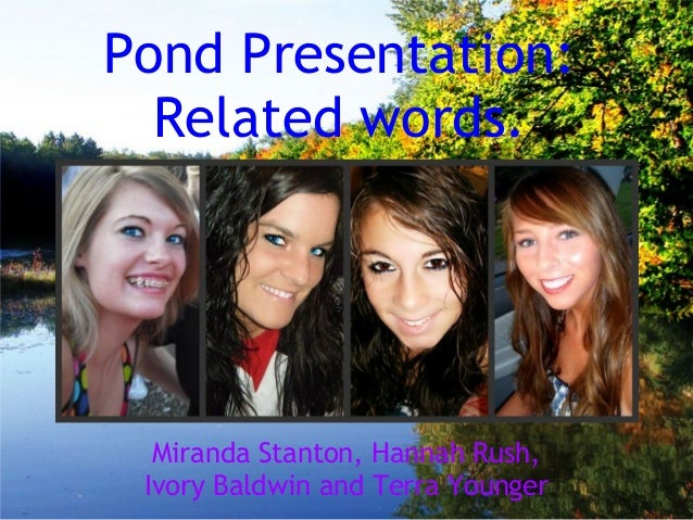Pond Presentation: Related words. Miranda Stanton,Hannah Rush, Ivory Baldwinand Terra Younger