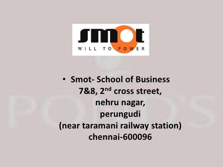 • Smot- School of Business      7&8, 2nd cross street,           nehru nagar,            perungudi (near taramani railway ...
