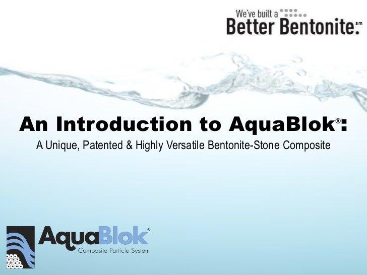 smAn Introduction to AquaBlok :                                      ® A Unique, Patented & Highly Versatile Bentonite-Sto...