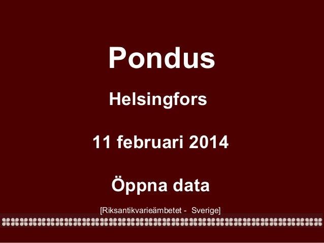 Pondus Helsingfors 11 februari 2014 Öppna data [Riksantikvarieämbetet - Sverige]