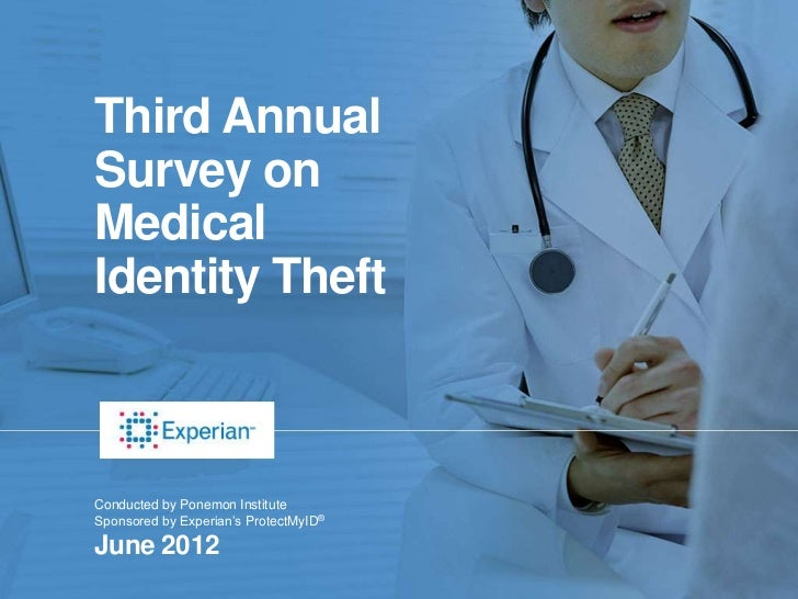 Third AnnualSurvey onMedicalIdentity TheftConducted by Ponemon InstituteSponsored by Experian's ProtectMyID®June 2012 Thir...