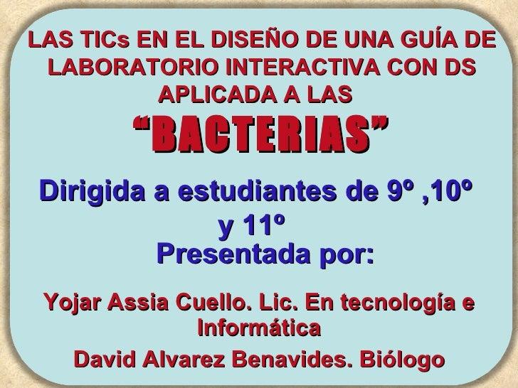 Yojar Assia Cuello. Lic. En tecnología e Informática David Alvarez Benavides. Biólogo  Presentada por: Dirigida a estudian...