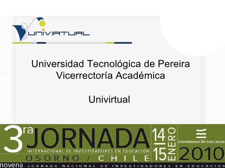Universidad Tecnológica de Pereira Vicerrectoría Académica Univirtual