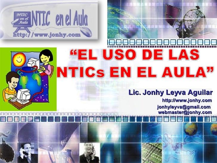 Lic. Jonhy Leyva Aguilar http://www.jonhy.com jonhyleyva@gmail.com  [email_address]