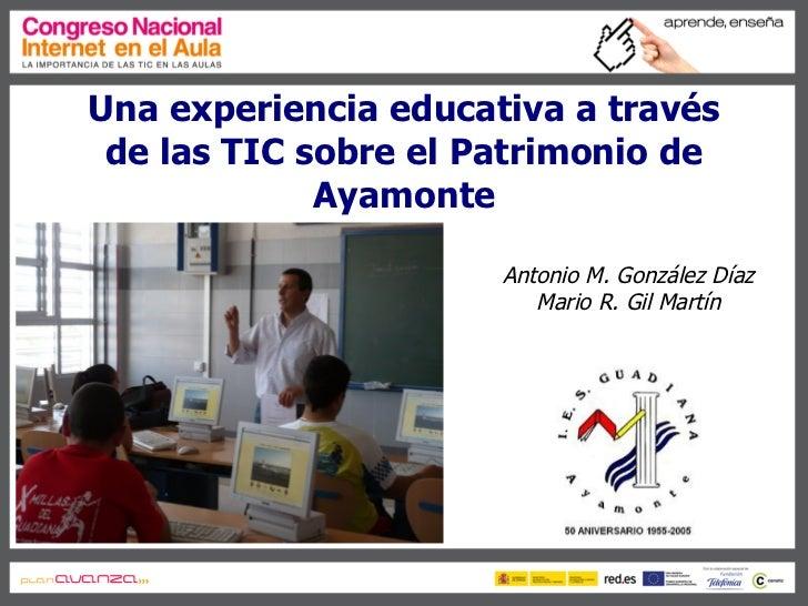 Una experiencia educativa a través  de las TIC sobre el Patrimonio de              Ayamonte                        Antonio...