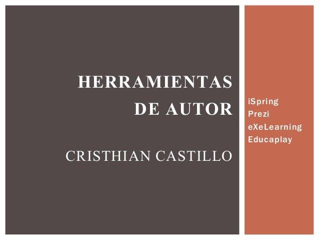 iSpring Prezi eXeLearning Educaplay HERRAMIENTAS DE AUTOR CRISTHIAN CASTILLO