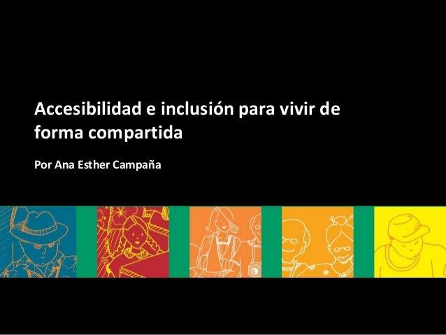 Accesibilidad e inclusión para vivir de forma compartida Por Ana Esther Campaña