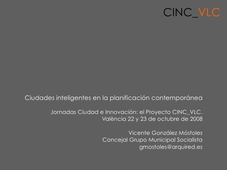 CINC_VLC     Ciudades inteligentes en la planificación contemporánea         Jornadas Ciudad e Innovación: el Proyecto CIN...